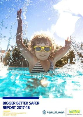 A little girl wearing sunglasses while splashing water in a pool with the text Bigger Better Safer Report 2017-18 and the Royal Life Saving and LIWA logos